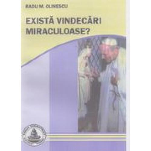 EXISTA VINDECARI MIRACULOASE?